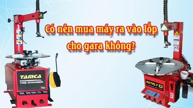 Có nên đầu tư máy ra vào lốp xe cho gara sửa chữa?