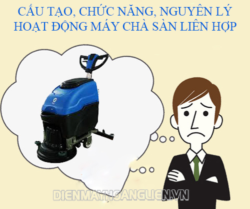 Cấu tạo, chức năng và nguyên lý hoạt động máy chà sàn đa năng